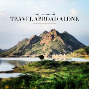 Why You Should Travel Abroad Alone